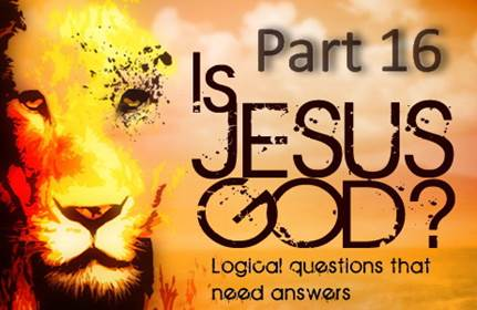 Is Jesus God - Part 16