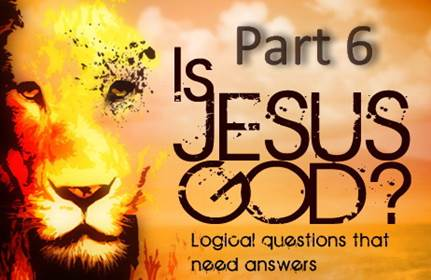 Is Jesus God - Part 6