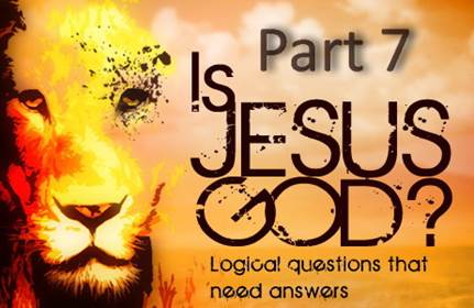 Is Jesus God - Part 7